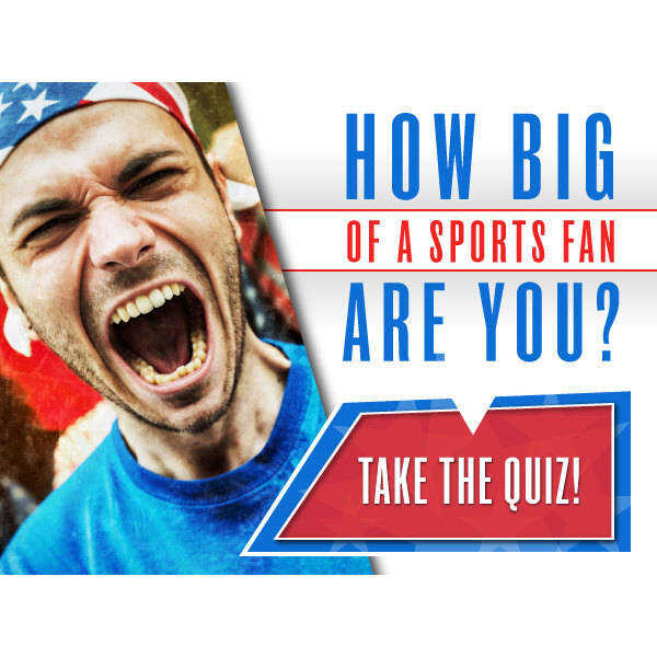 How Big of a Sports Fan are You?